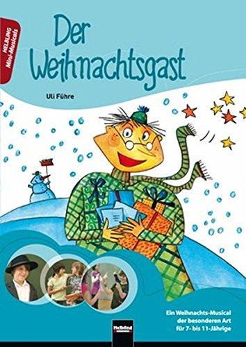 Der Weihnachtsgast, Heft: Ein Weihnachts-Musical der besonderen Art für 7- bis 11-Jährige (Mini-Musicals)