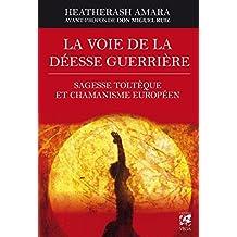La voie de la déesse guerrière : Sagesse toltèque et chamanisme européen ...