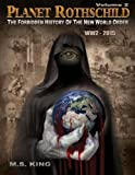 The Forbidden History of the New World Order Ww2 - 2015: Volume 2 (Planet Rothschild)