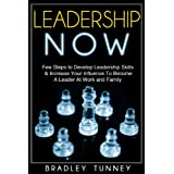 Leadership: Now. Practical Guide to Develop Leadership Skills & Increase Your Influence To Become A Leader In Your Life (English Edition)
