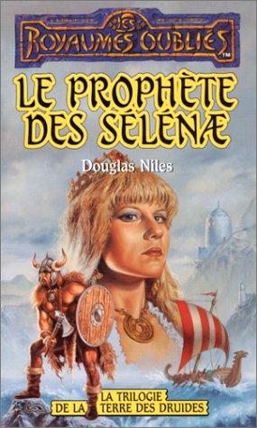 Trilogie de la Terre des Druides : Le prophète des Sélénae par Douglas Niles