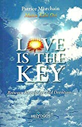 LOVE IS THE KEY: Between Knowledge and Devotion (English Edition)