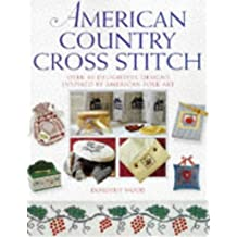 American Country Cross Stitch: Over 40 Delightful Designs Inspired by American Folk Art