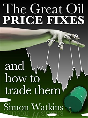 The great oil price fixes and how to trade them ebook simon watkins the great oil price fixes and how to trade them by watkins simon fandeluxe