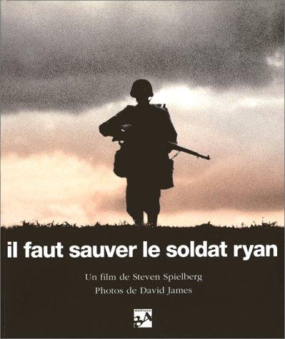 IL FAUT SAUVER LE SOLDAT RYAN : SAVING PRIVATE RYAN. Les hommes, La mission, Le film par Steven Spielberg
