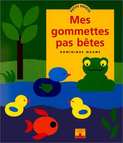 MES GOMMETTES PAS BETES par Dominique Maume