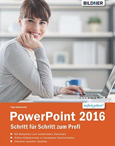 PowerPoint 2016 Schritt für Schritt zum Profi: Leicht verständlich - komplett in Farbe und mit zusätzlichen Online-Videos!
