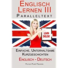 Englisch Lernen III - Paralleltext - Einfache, unterhaltsame Geschichten (Deutsch - Englisch) (Englisch Lernen mit Paralleltext)