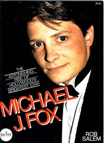 Michael J Fox: The Astonishing Rise of Hollywoods Brightest Star