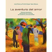 La aventura del amor: Itinerarios educativos para formar en la armonía de los afectos y de la sexualidad