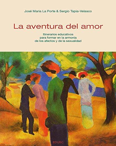 La aventura del amor: Itinerarios educativos para formar en la armonía de los afectos y de la sexualidad por José María La Porte