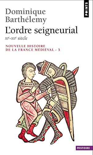 Ordre Seigneurial. XIE-Xiie Si'cle(l') V3 (Points Histoire)