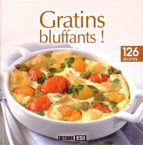 Gratins bluffants ! : 126 recettes par Sylvie Aït-Ali