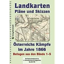 LANDKARTEN Krieg 1866 – Karten – Schlachten – Pläne – Skizzen –Marschrouten: Österreichs Kämpfe im Jahre 1866 [6. Band von 6]