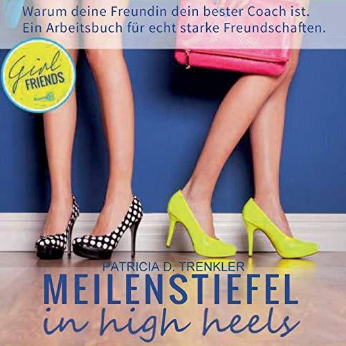 Meilenstiefel in high heels: Warum Deine Freundin Dein bester Coach ist - ein Arbeitsbuch für echte Freundschaften