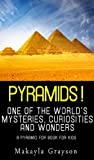 Pyramids! - One of the World's Curiosities and Wonders - A Pyramid for Book for Kids (English Edition)