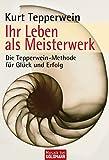 Ihr Leben als Meisterwerk: Die Tepperwein-Methode für Glück und Erfolg (Mosaik bei Goldmann) - Kurt Tepperwein