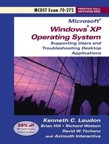 MCDST 70-272: Supporting Users and Troubleshooting Desktop Applications on a Microsoft Windows XP Operating Systems (Prentice Hall Certification)