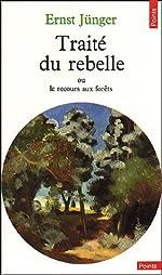 Traité du Rebelle, ou le recours aux forêts ; suivi de Polarisations de Ernst Jünger