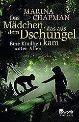 Das Mädchen, das aus dem Dschungel kam: Eine Kindheit unter Affen