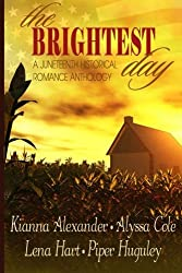 The Brightest Day: A Juneteenth Historical Romance Anthology by Kianna Alexander (2015-12-05)