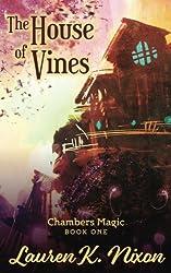 The House of Vines: Volume 1 (Chambers Magic)