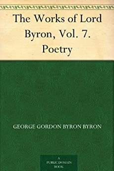 The Works of Lord Byron, Vol. 7. Poetry (English Edition) par [Byron, George]