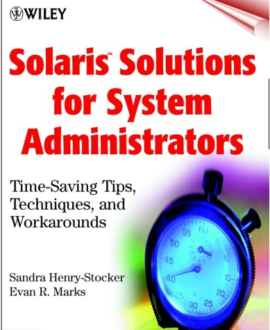 Solaris Solutions for System Administrators: Time-saving Tips, Techniques and Workarounds