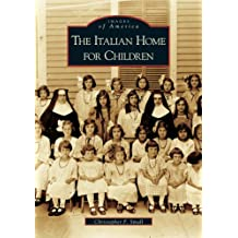 The Italian Home for Children (Images of America (Arcadia Publishing))