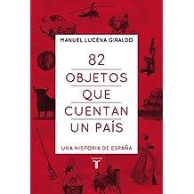 82 objetos que cuentan un país: Una historia de España