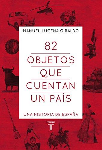 82 objetos que cuentan un país: Una historia de España eBook ...