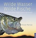 Wilde Wasser - Wilde Fische: Spektakuläre Angel-Destinationen