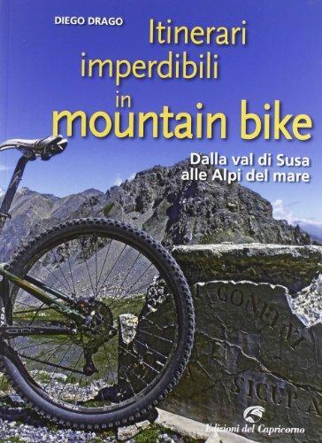 Itinerari imperdibili in mountain bike. Dalla val di Susa alle Alpi del mare