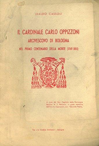 Il Cardinale Carlo Oppizzoni Arcivescovo di Bologna nel primo centenario della morte (1769 - 1855)