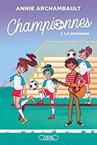 Championnes, tome 1 : La promesse par Annie Archambault