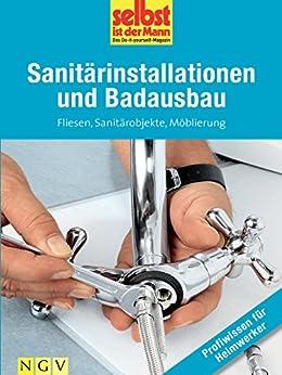 Sanitärinstallationen und Badausbau - Profiwissen für Heimwerker: Fliesen, Sanitärobjekte, Möblierung