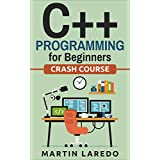 C++ Programming For Beginners: Crash Course (Java, Python, C++, R, C) (Programming, Java Programming, C++ Programming, Python Programming, R Programming, C Programming, Book 3) (English Edition)