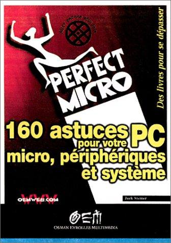 160 Astuces pour votre PC : micro, périphériques et système