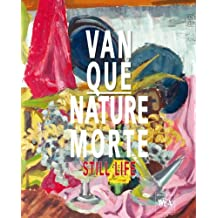 Van Que Art: Nature Morte /Still Life (Bibliophile Edition of Van Que. English /French Edition) (English and French Edition): 3