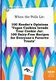 When the Polls Lie: 100 Reader's Opinions Vegan Cookies Invade Your Cookie Jar: 100 Dairy-Free Recipes for Everyone's Favorite Treats