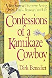 Confessions of a Kamikaze Cowboy: A True Story of Discovery, Acting, Health, Illness, Recovery And Life