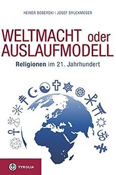 Weltmacht oder Auslaufmodell: Religionen im 21. Jahrhundert