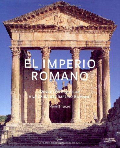 El Imperio Romano/The Roman Empire: Desde Los Etruscos A La Caida Del Imperio Romano por Henri Stierlin