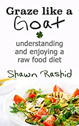 Graze Like a Goat : Understanding and Enjoying a Raw food Diet (English Edition)