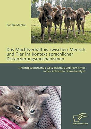 Das Machtverhältnis zwischen Mensch und Tier im Kontext sprachlicher Distanzierungsmechanismen: Anthropozentrismus, Speziesismus und Karnismus in der kritischen Diskursanalyse