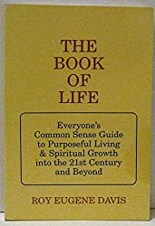 Book of Life- Everyones Common Sense Guide to Purposeful Living & Spiritual Growth into the 21st Century & Beyond