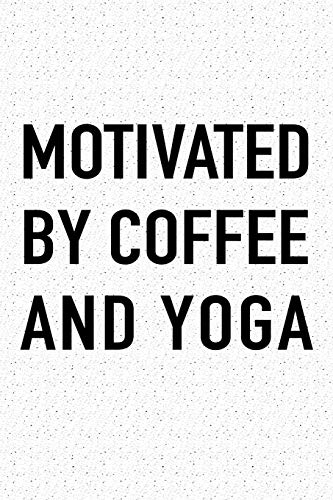 Motivated By Coffee and Yoga: A 6x9 Inch Matte Softcover Journal Notebook With 120 Blank Lined Pages And A Funny Caffeine Fueled Cover Slogan (Bean Yoga-matte)