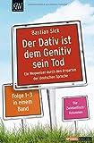 Der Dativ ist dem Genitiv sein Tod - Folge 1-3: Ein Wegweiser durch den Irrgarten der deutschen Sprache. Die Zwiebelfisch-Kolumnen Folge 1-3.