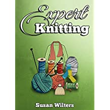 Knitting: Knitting for Experts. Learn How to Knit Great Looking Patterns (English Edition)