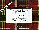 Le petit livre de la vie - Manuel d'instructions - L'intégrale
